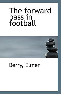 The Forward Pass in Football - Elmer, Berry