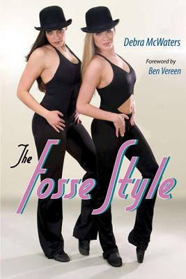 The Fosse Style - McWaters, Debra, and Vereen, Ben (Foreword by)