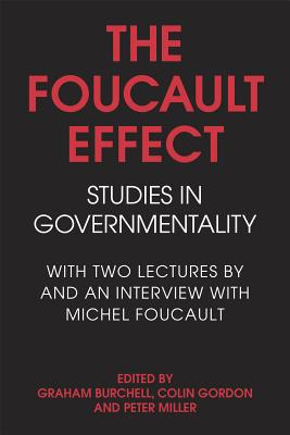 The Foucault Effect: Studies in Governmentality: With Two Lectures by and an Interview with Michel Foucault - Burchell, Graham (Editor), and Gordon, Colin (Editor), and Miller, Peter (Editor)