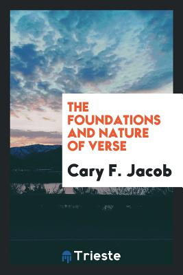 The Foundations and Nature of Verse - Jacob, Cary F