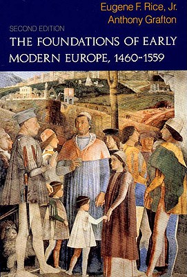 The Foundations of Early Modern Europe: 1460-1559 - Rice, Eugene F, and Grafton, Anthony