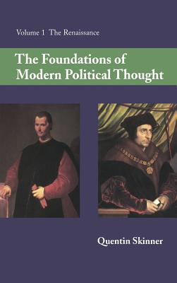 The Foundations of Modern Political Thought: Volume 1, the Renaissance - Skinner, Quentin
