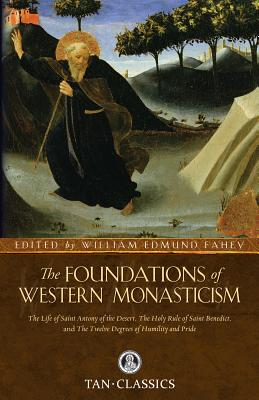 The Foundations of Western Monasticism - Saint Athanasius, and Saint Bernard of Clairvaux, and Fahey, William Edmund (Editor)