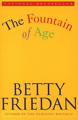 The Fountain of Ages - Friedan, Betty, Professor, and Friedman, Betty