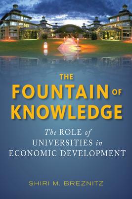 The Fountain of Knowledge: The Role of Universities in Economic Development - Breznitz, Shiri M