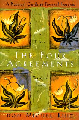 The Four Agreements: A Practical Guide to Personal Freedom, a Toltec Wisdom Book - Ruiz, Don Miguel