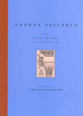 The Four Books on Architecture - Palladio, Andrea, and Tavernor, Robert, Mr. (Translated by), and Schofield, Richard (Translated by)