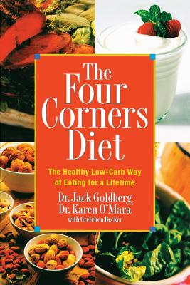 The Four Corners Diet: The Healthy Low-Carb Way of Eating for a Lifetime - Goldberg, Jack, Dr., Ph.D.