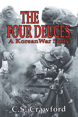 The Four Deuces: A Korean War Story - Crawford, C S (Prologue by)