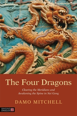 The Four Dragons: Clearing the Meridians and Awakening the Spine in Nei Gong - Mitchell, Damo, and Saether, Ole (Foreword by)
