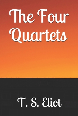 The Four Quartets - Eliot, T S