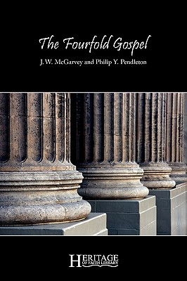 The Fourfold Gospel - McGarvey, J W, and Pendleton, Philip Y