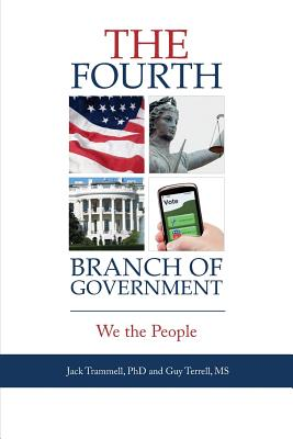 The Fourth Branch of Government: We the People - Trammell, Jack, and Terrell, Guy