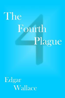 The Fourth Plague - Wallace, Edgar