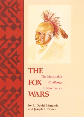 The Fox Wars: The Mesquakie Challenge to New France - Edmunds, R David, and Peyser, Joseph L