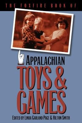 The Foxfire Book of Appalachian Toys and Games - Page, Linda Garland (Editor), and Smith, Hilton (Editor), and Bronner, Simon J (Designer)