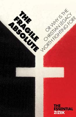 The Fragile Absolute: Or, Why Is the Christian Legacy Worth Fighting For? - Zizek, Slavoj