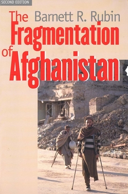 The Fragmentation of Afghanistan: State Formation and Collapse in the International System - Rubin, Barnett R
