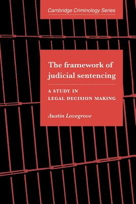 The Framework of Judicial Sentencing: A Study in Legal Decision Making - Lovegrove, Austin