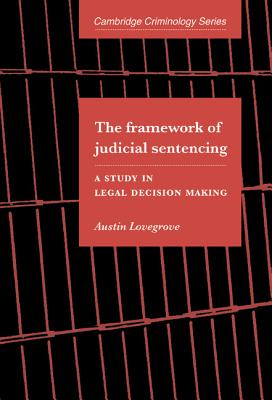 The Framework of Judicial Sentencing: A Study in Legal Decision Making - Lovegrove, Austin