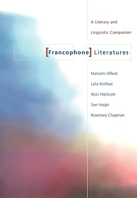 The Francophone Literatures: A Literary and Linguistic Companion -