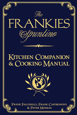 The Frankies Spuntino Kitchen Companion & Cooking Manual - Castronovo, Frank, and Falcinelli, Frank, and Meehan, Peter