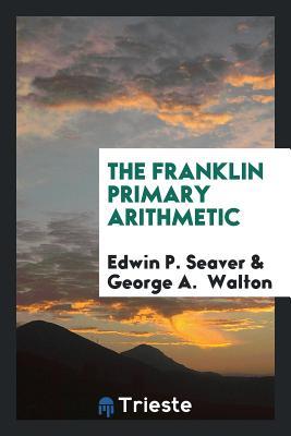 The Franklin Primary Arithmetic - Seaver, Edwin P