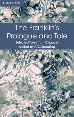 The Franklin's Prologue and Tale - Chaucer, Geoffrey, and Spearing, A. C. (Editor)