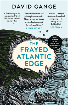 The Frayed Atlantic Edge: A Historian's Journey from Shetland to the Channel - Gange, David
