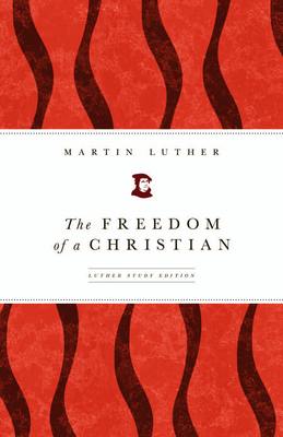 The Freedom of a Christian - Luther, Martin, and Tranvik, Mark D (Translated by)