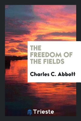 The Freedom of the Fields - Abbott, Charles C