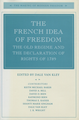 The French Idea of Freedom: The Old Regime and the Declaration of Rights of 1789 - Van Kley, Dale (Editor)