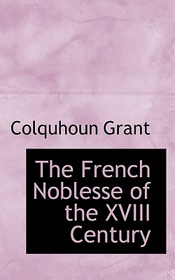 The French Noblesse of the XVIII Century - Grant, Colquhoun