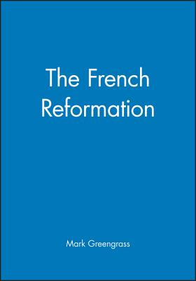 The French Reformation - Greengrass, Mark