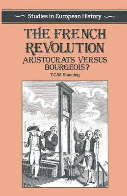 The French Revolution: Aristocrats Versus Bourgeois? - Blanning, T C W