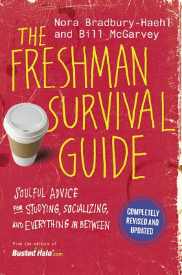 The Freshman Survival Guide: Soulful Advice for Studying, Socializing, and Everything in Between - Bradbury-Haehl, Nora, and McGarvey, Bill