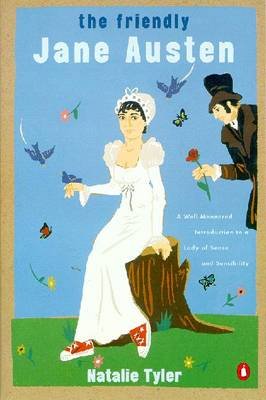 The Friendly Jane Austen: A Well-Mannered Introduction to a Lady of Sense and Sensibility - Tyler, Natalie C