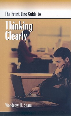 The Front Line Guide to Thinking Clearly - Sears, Woodrow H