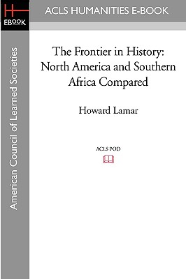 The Frontier in History: North America and Southern Africa Compared - LaMar, Howard