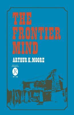 The Frontier Mind - Moore, Arthur K, Professor