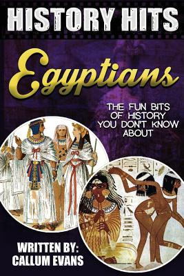 The Fun Bits of History You Don't Know about Egyptians: Illustrated Fun Learning for Kids - Evans, Callum