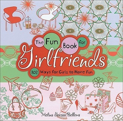 The Fun Book for Girlfriends: 102 Ways for Girls to Have Fun - Bellows, Melina Gerosa