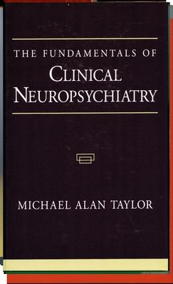The Fundamentals of Clinical Neuropsychiatry - Taylor, Michael Alan, PhD