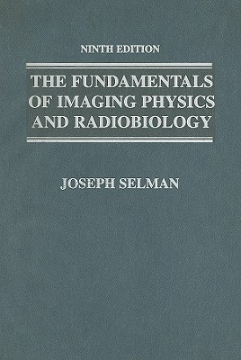 The Fundamentals of Imaging Physics and Radiobiology - Selman, Joseph