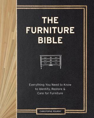 The Furniture Bible: Everything You Need to Know to Identify, Restore & Care for Furniture - Pourny, Christophe, and Renzi, Jen, and Stewart, Martha (Foreword by)