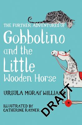 The Further Adventures of Gobbolino and the Little Wooden Horse - Williams, Ursula Moray