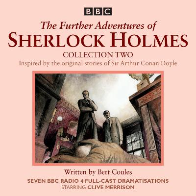 The Further Adventures of Sherlock Holmes: Collection 2: Seven BBC Radio 4 full-cast dramas - Coules, Bert, and Sachs, Andrew (Read by), and Merrison, Clive (Read by)