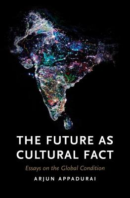 The Future as Cultural Fact: Essays on the Global Condition - Appadurai, Arjun