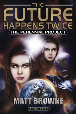 The Future Happens Twice: The Perennial Project - Browne, Matt