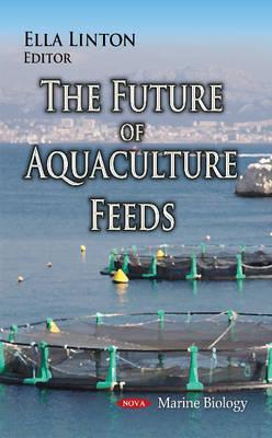 The Future of Aquaculture Feeds - Linton, Ella (Editor)